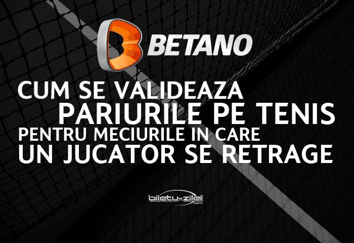 Betano cum se valideaza pariurile pe tenis pentru meciurile in care un jucator se retrage