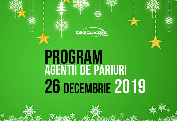 program agentii pariuri 26 decembrie 2019
