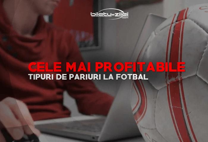 Cele mai profitabile tipuri de pariuri la fotbal