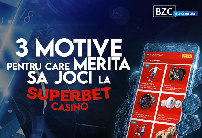 3 motive pentru care merită să joci la Superbet Casino