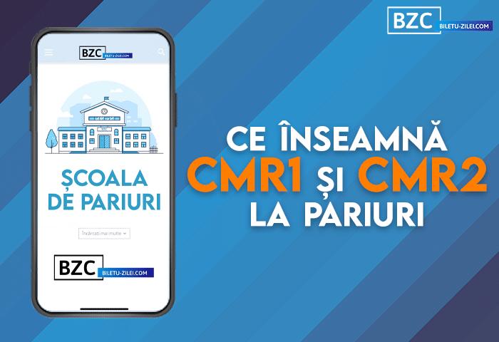 Ce înseamnă CMR1 și CMR2 la pariuri