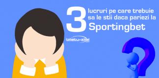 3 lucruri pe care trebuie sa le stii inainte sa pariezi la Sportingbet