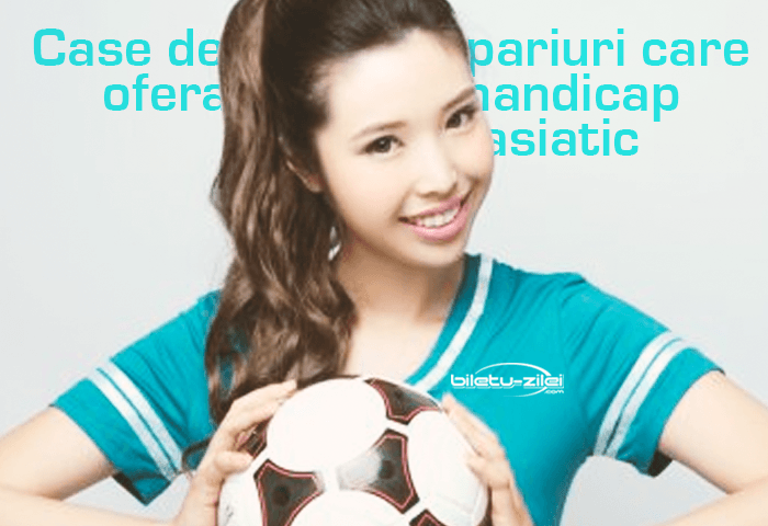 Case de pariuri care ofera handicap asiatic