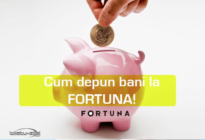 Cum depun bani la Fortuna