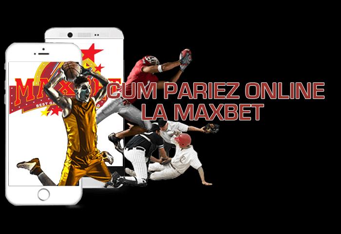 Cum pariez online la Maxbet