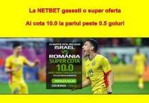 La Netbet ai cota 10 pentru pronosticul peste 0.5 goluri la meciul Israel – Romania