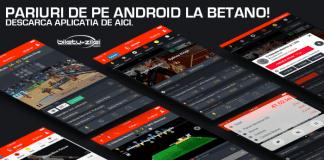 Pariuri de pe Android la Betano descarca aplicatia de aici
