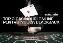 Top 3 casinouri online recomandate pentru a juca blackjack