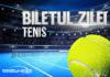 biletul zilei tenis 1