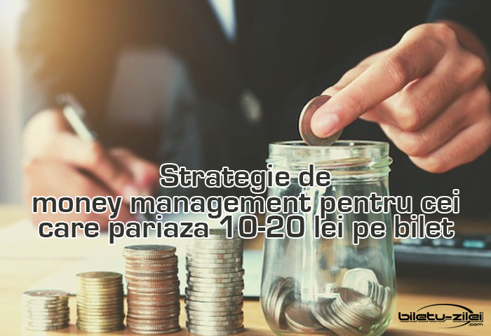strategie de money management pentru cei care pariaza 10 20 lei pe bilet